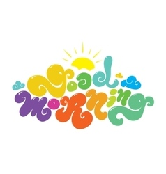 Good morning colorful inscription Hand vector image