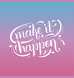 Make it happen inspirational quote hand lettering vector