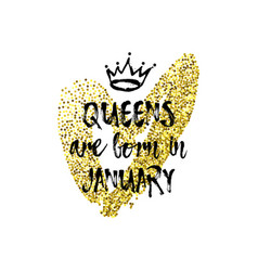 Popular phrase queens are born in january with vector