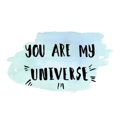 You are my universe phrase vector image vector image