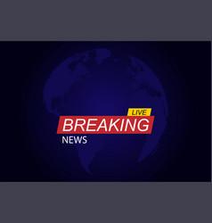 news logo or news background or program breaking vector image