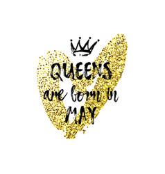 Popular phrase queens are born in may vector