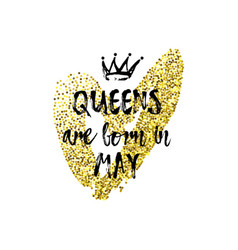 Popular phrase queens are born in may with vector