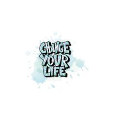 Change your life handwritten lettering vector