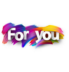 for you paper poster with colorful brush strokes vector image
