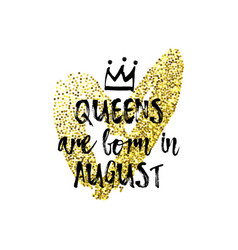 Popular phrase queens are born in august with vector