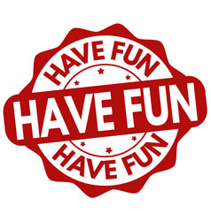 have fun sign or stamp vector image