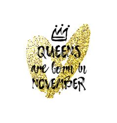 Popular phrase queens are born in november vector