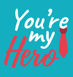 Youre my hero banner and giftcard fathers day vector