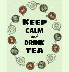 Keep calm and drink tea poster cups tea vector