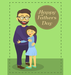 happy fathers day greeting card girl hug dad vector image vector image
