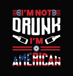 im not drunk im american vector image
