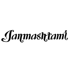 Lettering text Janmashtami for Krishna Janmashtami vector image