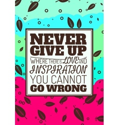 Never Give Up Where There is Love and Inspiration vector image vector image