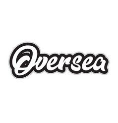 black and white oversea hand written word text vector image