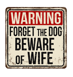 Forget dog beware wife vintage rusty metal vector