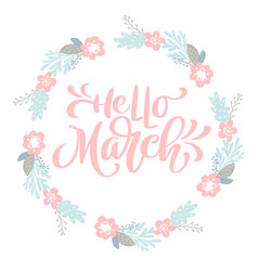hand drawn lettering hello march in the round vector image vector image
