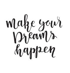 Make your dreams happen vector