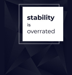 Stability is overrated dark modern poster vector