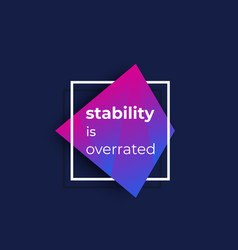 Stability is overrated poster vector