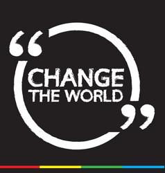 Change the world lettering design vector