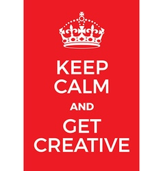 Keep calm and get creative poster vector