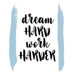 quote dream hard work harder vector image