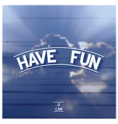 Motivation design Have fun vector image