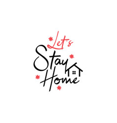 home quote lettering typography lets stay home vector image