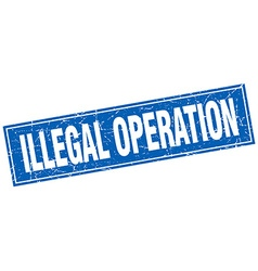 Illegal operation blue square grunge stamp on vector