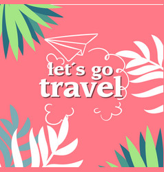lets go travel jungle pink background imag vector image