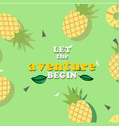 Let the aventure begin pineapple green background vector