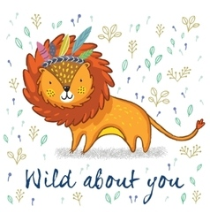 Wild about you Cute lion cartoon vector image