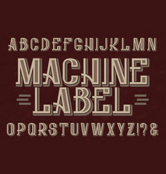 machine label typeface retro font isolated vector image