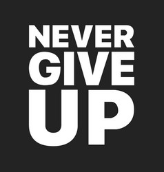 Never give up sentence that was popularized by vector