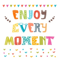 Enjoy every moment Hand drawn lettering Cute vector image