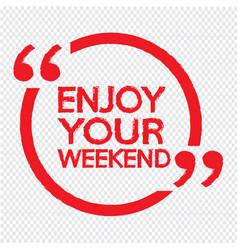 Enjoy your weekend design vector