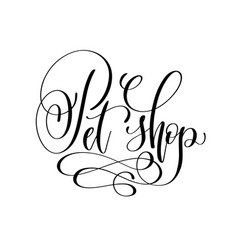 pet shop - hand lettering text about animal vector image