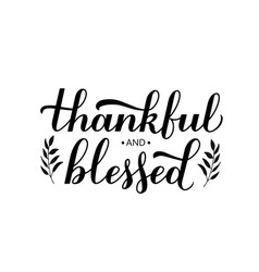 Thankful and blessed calligraphy hand lettering vector