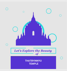 lets explore the beauty of thatbyinnyu temple vector image