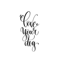 love your dog - hand lettering text about animals vector image