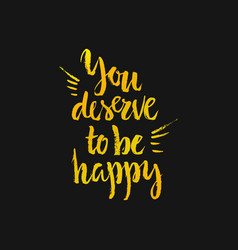 you deserve to be happy vector image