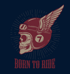 Born to ride biker skull in winged helmet design vector