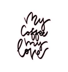my coffee my love hand vector image vector image
