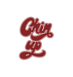chin up handwritten lettering isolated template vector image