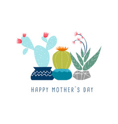 Happy mother day cute cactus flower greeting card vector