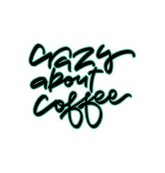 crazy about coffee hand drawn vector image