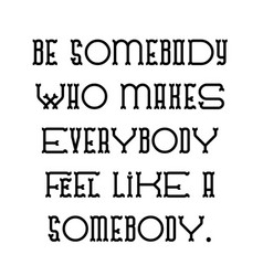 Be somebody who makes everybody feel like a vector