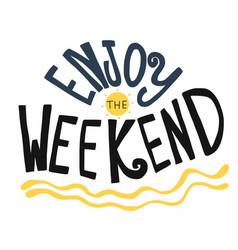 Enjoy weekend word lettering vector