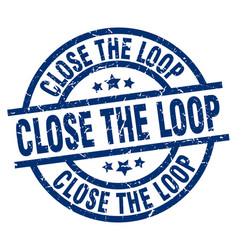 Close the loop blue round grunge stamp vector
